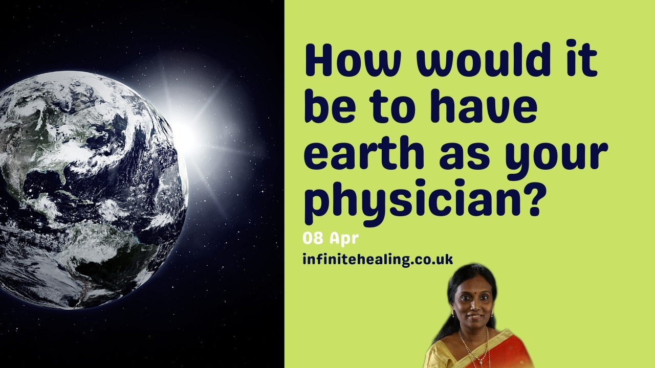 Would you like to have the earth as your physician?